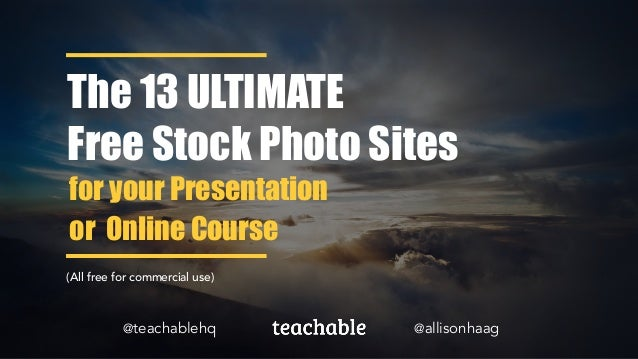 The 13 ULTIMATE Free Stock Photo Sites (All free for commercial use) @allisonhaag for your Presentation or Online Course @...