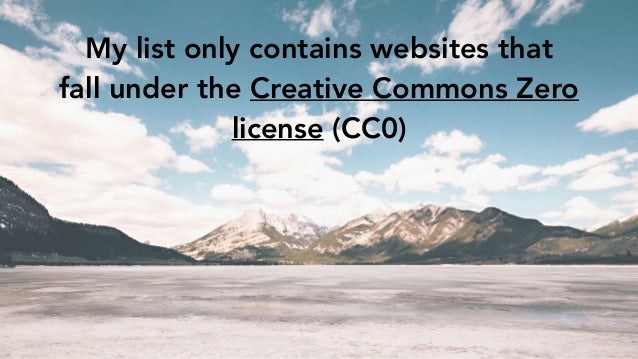 My list only contains websites that fall under the Creative Commons Zero license (CC0)