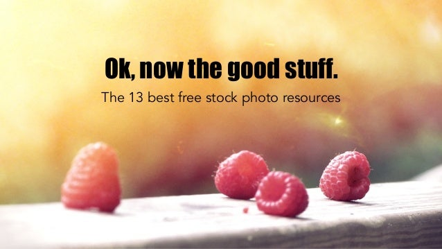 Ok, now the good stuff. The 13 best free stock photo resources