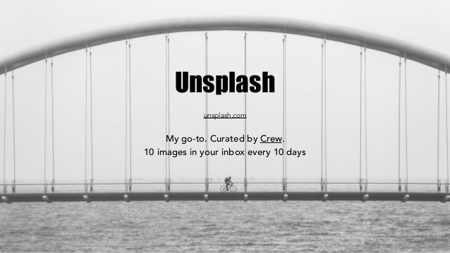 Unsplash My go-to. Curated by Crew. 10 images in your inbox every 10 days unsplash.com