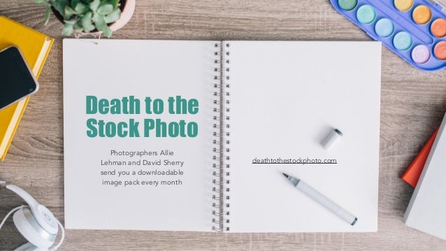 Death to the Stock Photo Photographers Allie Lehman and David Sherry send you a downloadable image pack every month deatht...