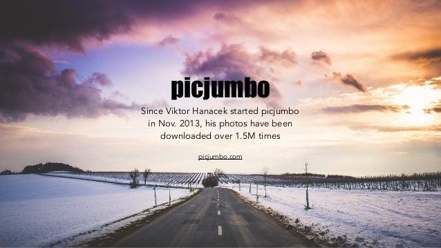 picjumbo Since Viktor Hanacek started picjumbo in Nov. 2013, his photos have been downloaded over 1.5M times picjumbo.com