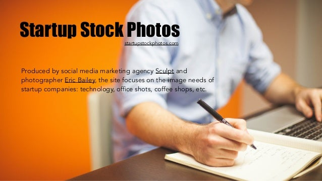 Startup Stock Photos Produced by social media marketing agency Sculpt and photographer Eric Bailey, the site focuses on th...