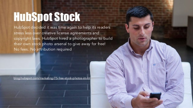 HubSpot Stock HubSpot decided it was time again to help its readers stress less over creative license agreements and copyr...