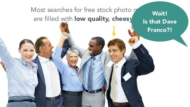Most searches for free stock photo resources are filled with low quality, cheesy options Wait! Is that Dave Franco?!