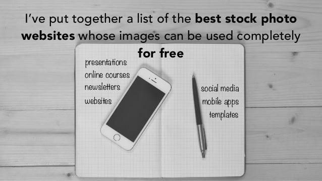 I've put together a list of the best stock photo websites whose images can be used completely for free websites presentati...