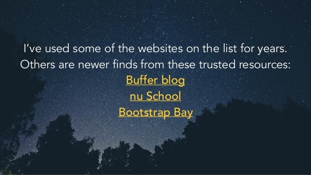 I've used some of the websites on the list for years. Others are newer finds from these trusted resources: Buffer blog nu ...