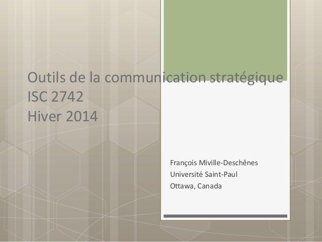 Outils de la communication stratégique ISC 2742 Hiver 2014 François Miville-Deschênes Université Saint-Paul Ottawa, Canada