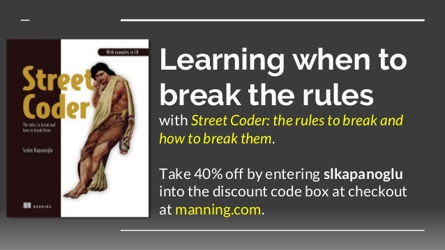 Learning when to break the rules with Street Coder: the rules to break and how to break them. Take 40% off by entering slk...