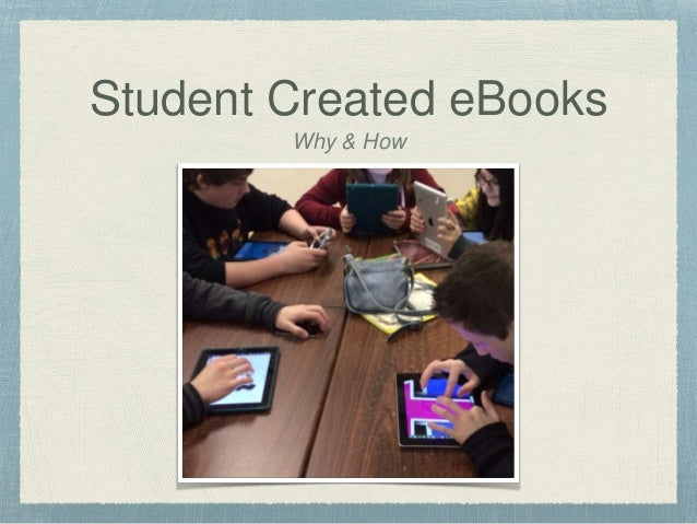 Student Created eBooks Why & How