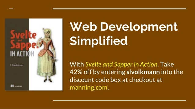 Web Development Simplified With Svelte and Sapper in Action. Take 42% off by entering slvolkmann into the discount code bo...