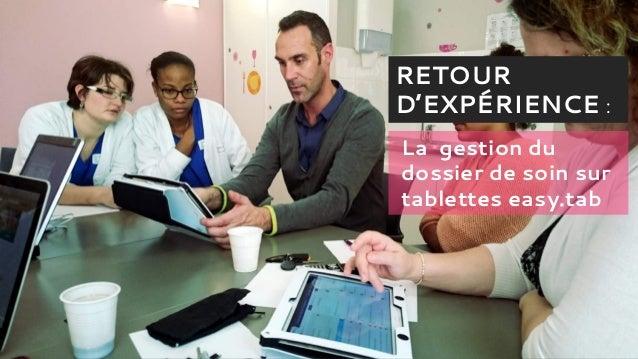 La gestion du dossier de soin sur tablettes easy.tab RETOUR D'EXPÉRIENCE :