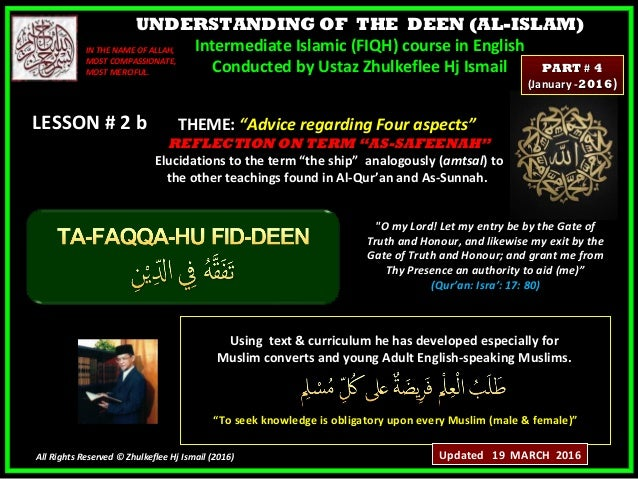 UNDERSTANDING OF THE DEEN (AL-ISLAM) Intermediate Islamic (FIQH) course in English Conducted by Ustaz Zhulkeflee Hj Ismail...