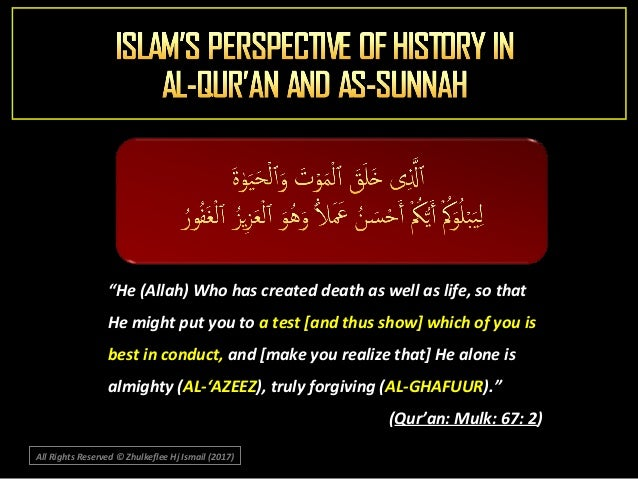"""""""He (Allah) Who has created death as well as life, so that He might put you to a test [and thus show] which of you is best..."""