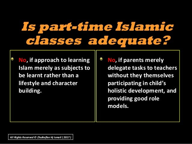 Is part-time IslamicIs part-time Islamic classes adequate?classes adequate? No, if approach to learning Islam merely as su...