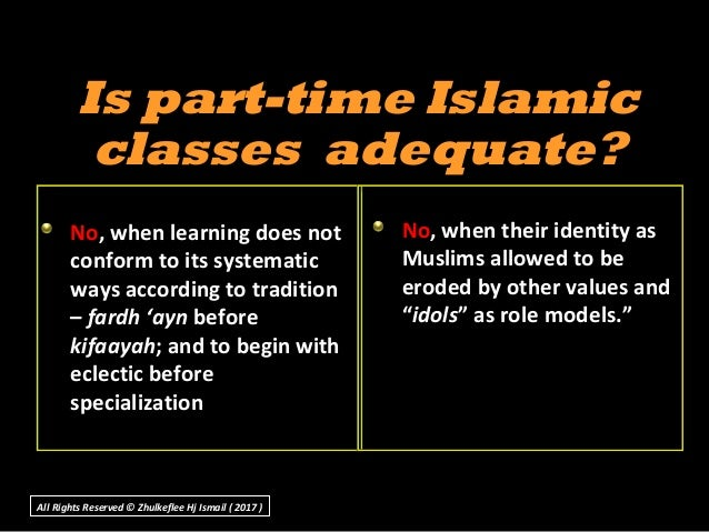 Is part-time IslamicIs part-time Islamic classes adequate?classes adequate? No, when learning does not conform to its syst...