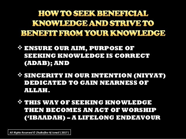  ENSURE OUR AIM, PURPOSE OF SEEKING KNOWLEDGE IS CORRECT (ADAB); AND  SINCERITY IN OUR INTENTION (NIYYAT) DEDICATED TO G...