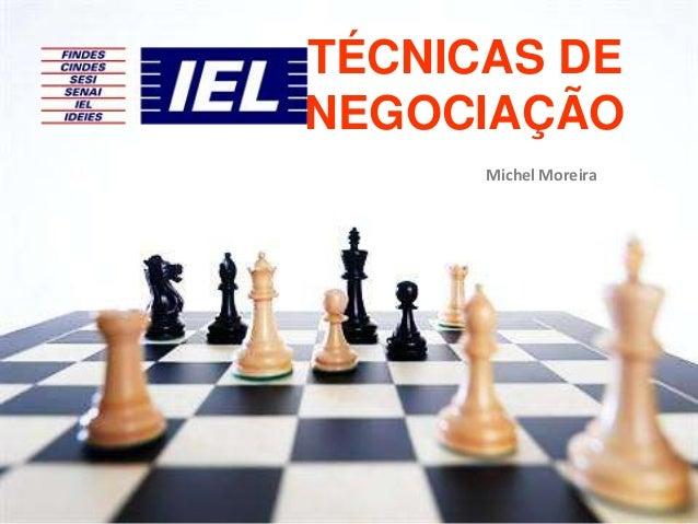 TÉCNICAS DE NEGOCIAÇÃO Michel Moreira