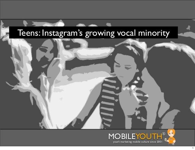 Teens: Instagram's growing vocal minority                        MOBILEYOUTH                              ®               ...