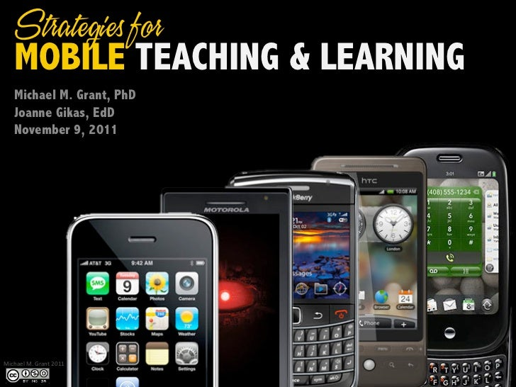 Strategies for     MOBILE TEACHING & LEARNING     Michael M. Grant, PhD     Joanne Gikas, EdD     November 9, 2011	  	  	 ...
