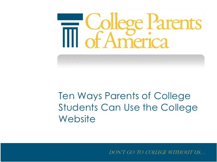 Ten Ways Parents of CollegeStudents Can Use the CollegeWebsite          Don't go to College without us….