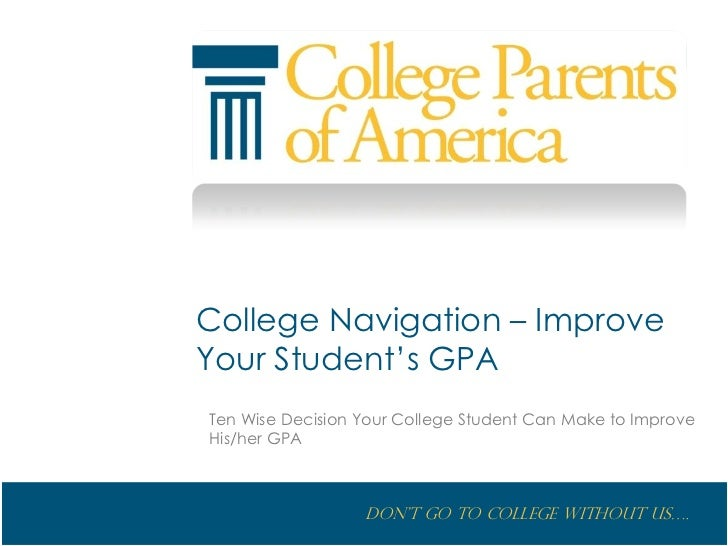 College Navigation – Improve Your Student's GPA Ten Wise Decision Your College Student Can Make to Improve His/her GPA    ...