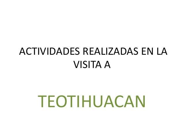 ACTIVIDADES REALIZADAS EN LA          VISITA A   TEOTIHUACAN