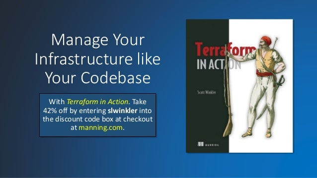 Manage Your Infrastructure like Your Codebase With Terraform in Action. Take 42% off by entering slwinkler into the discou...