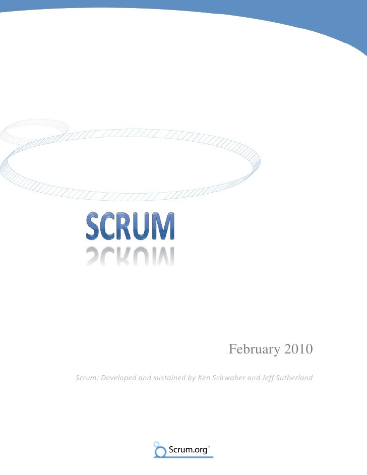 February 2010 Scrum: Developed and sustained by Ken Schwaber and Jeff Sutherland