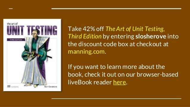 Take 42% off The Art of Unit Testing, Third Edition by entering slosherove into the discount code box at checkout at manni...