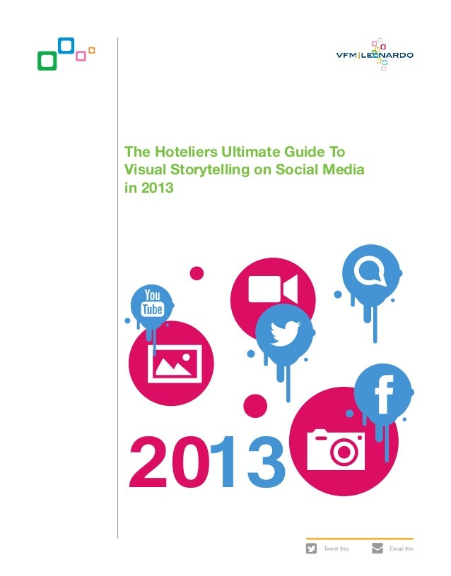 The Hoteliers Ultimate Guide ToVisual Storytelling on Social Mediain 20132013                            Tweet this   Emai...