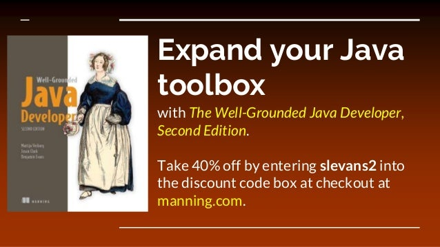 Expand your Java toolbox with The Well-Grounded Java Developer, Second Edition. Take 40% off by entering slevans2 into the...