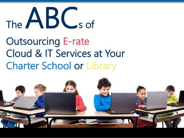 Delivering IT Peace of MindSM Delivering IT Peace of MindSM The ABCs of Outsourcing E-rate Cloud & IT Services at Your Cha...