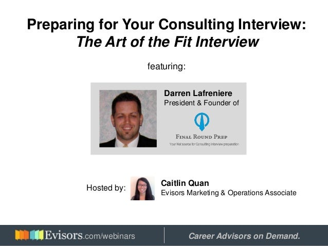 Preparing for Your Consulting Interview: The Art of the Fit Interview featuring: Darren Lafreniere President & Founder of ...