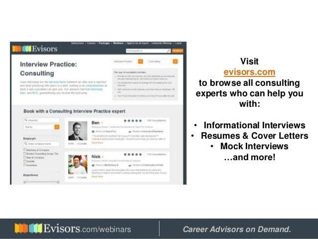 Visit evisors.com to browse all consulting experts who can help you with: • Informational Interviews • Resumes & Cover Let...