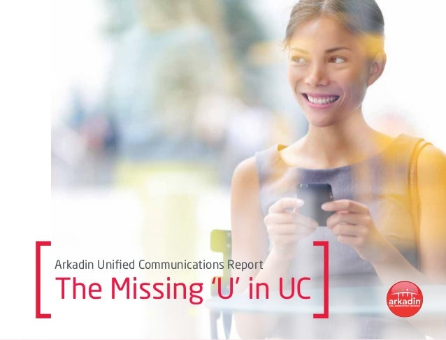 Arkadin Unified Communications Report The Missing 'U' in UC