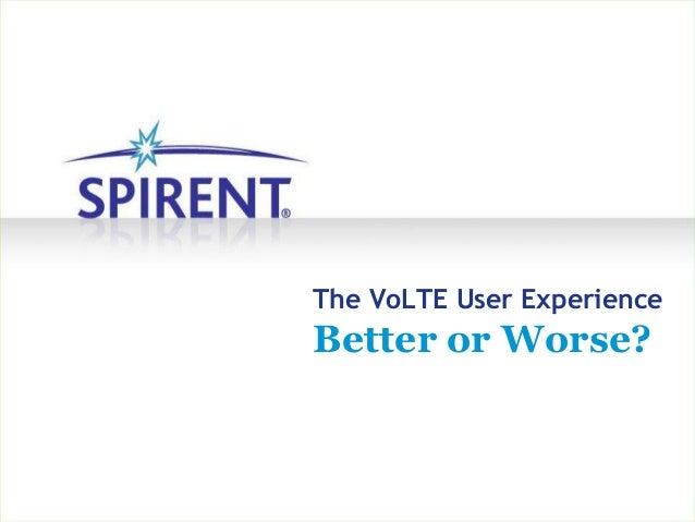 The VoLTE User Experience Better or Worse?