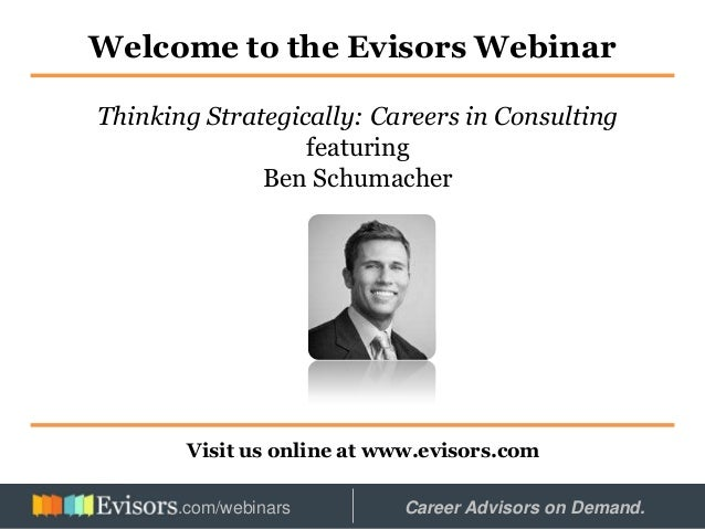 Welcome to the Evisors Webinar Visit us online at www.evisors.com Thinking Strategically: Careers in Consulting featuring ...