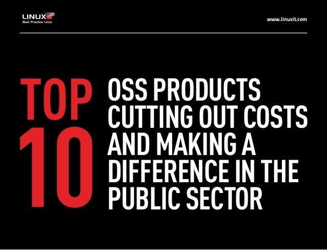 www.linuxit.com  TOP  10  OSS PRODUCTS CUTTING OUT COSTS AND MAKING A DIFFERENCE IN THE PUBLIC SECTOR