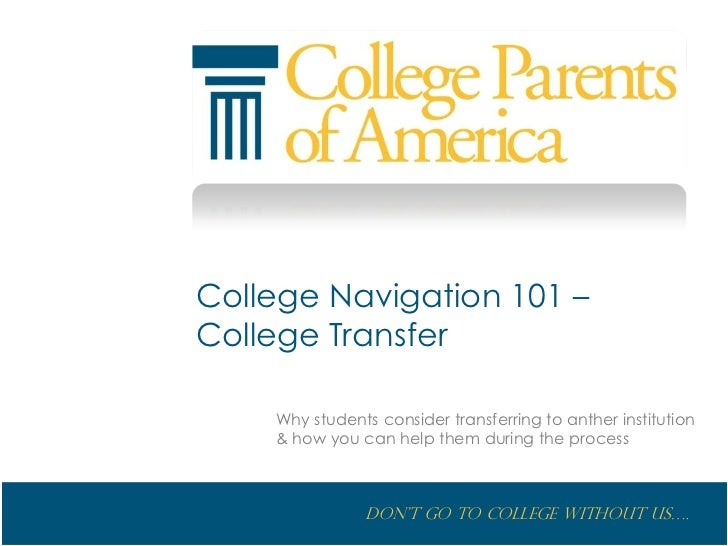 College Navigation 101 – College Transfer      Why students consider transferring to anther institution     & How you can ...