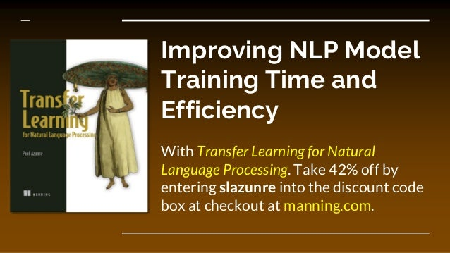 Improving NLP Model Training Time and Efficiency With Transfer Learning for Natural Language Processing. Take 42% off by e...