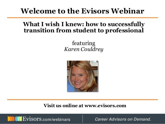 Welcome to the Evisors Webinar Visit us online at www.evisors.com What I wish I knew: how to successfully transition from ...