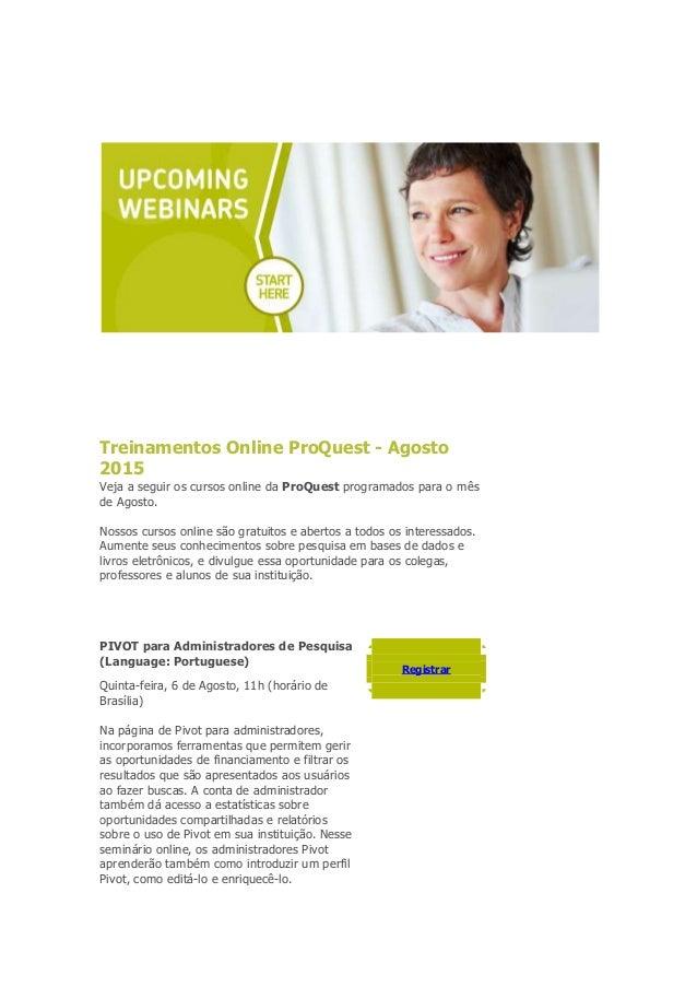 Treinamentos Online ProQuest - Agosto 2015 Veja a seguir os cursos online da ProQuest programados para o mês de Agosto. No...