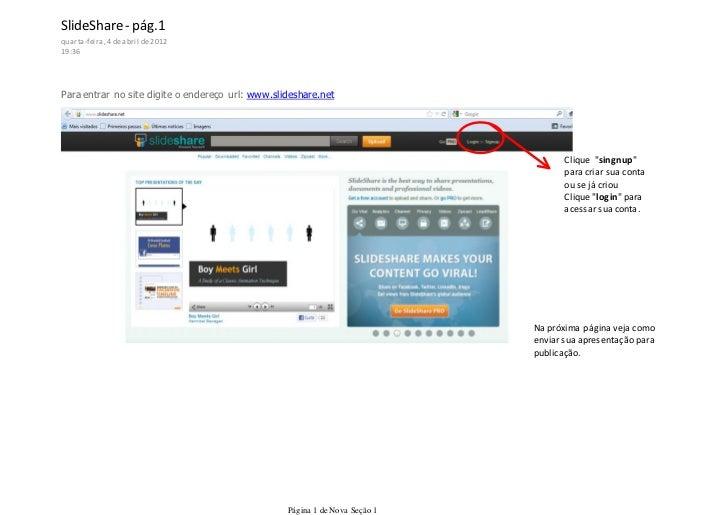 SlideShare - pág.1quarta-feira, 4 de abril de 201219:36Para entrar no site digite o endereço url: www.slideshare.netCli   ...
