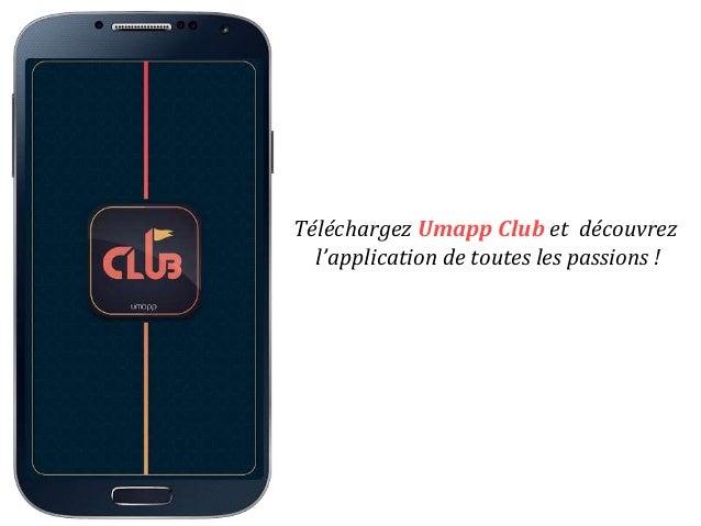 Téléchargez Umapp Club et découvrez l'application de toutes les passions !