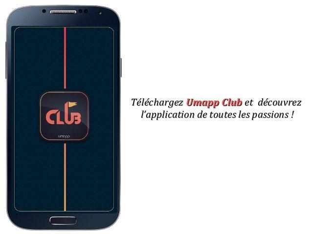 TéléchargezTéléchargez Umapp ClubUmapp Club et découvrezet découvrez l'application de toutes les passions !l'application d...