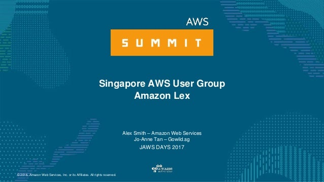 © 2016, Amazon Web Services, Inc. or its Affiliates. All rights reserved. Alex Smith – Amazon Web Services Jo-Anne Tan – G...