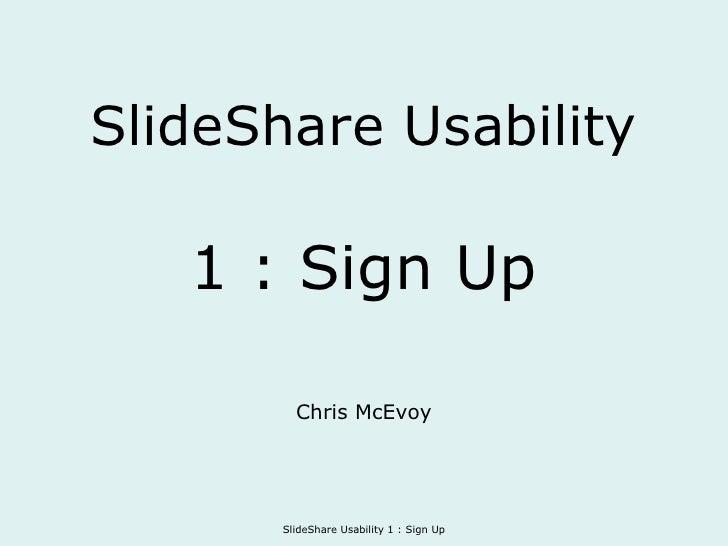 SlideShare Usability 1 : Sign Up Chris McEvoy