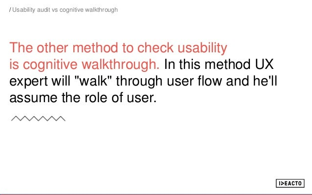 """The other method to check usability is cognitive walkthrough. In this method UX expert will """"walk"""" through user flow and h..."""