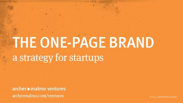 THE ONE-PAGE BRAND  a strategy for startups  © 2014 archer>malmo ventures  archermalmo.com/ventures